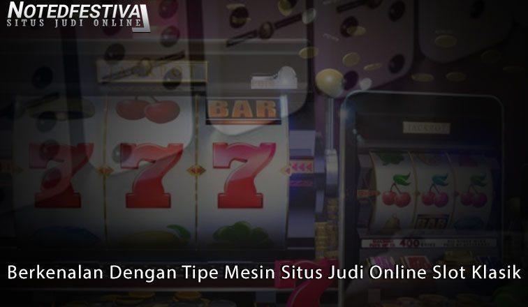 Situs Judi Online Slot Klasik Berkenalan Dengan Tipe - NotedFestival