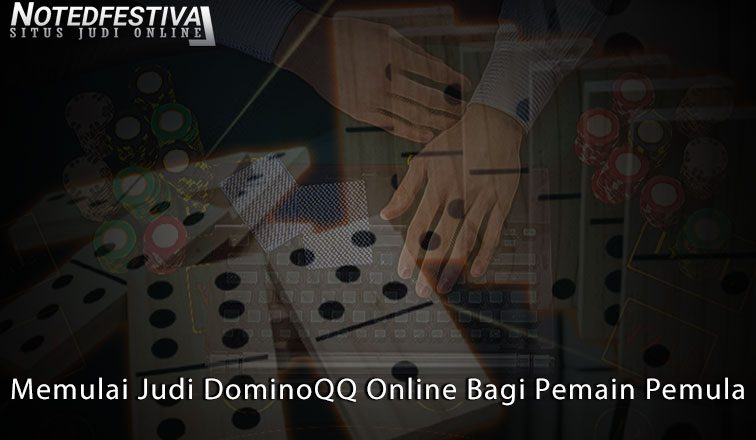 DominoQQ Online Bagi Pemain Pemula Memulai - NotedFestival
